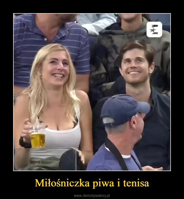 Miłośniczka piwa i tenisa –