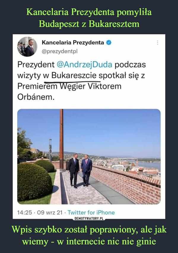 Wpis szybko został poprawiony, ale jak wiemy - w internecie nic nie ginie –  Kancelaria Prezydenta @prezydentpl Prezydent @AndrzejDuda podczas wizyty w Bukareszcie spotkał się z Premierem Węgier Viktorem Orbanem.