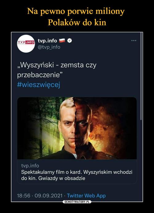 Na pewno porwie miliony  Polaków do kin