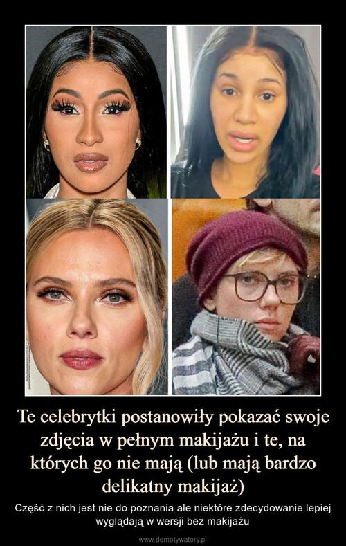 Te celebrytki postanowiły pokazać swoje zdjęcia w pełnym makijażu i te, na których go nie mają (lub mają bardzo delikatny makijaż)