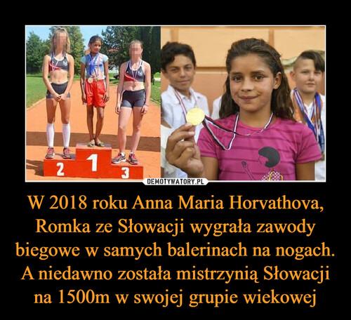 W 2018 roku Anna Maria Horvathova, Romka ze Słowacji wygrała zawody biegowe w samych balerinach na nogach. A niedawno została mistrzynią Słowacji na 1500m w swojej grupie wiekowej
