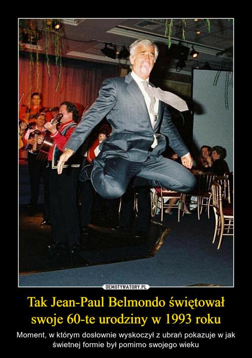 Tak Jean-Paul Belmondo świętował swoje 60-te urodziny w 1993 roku