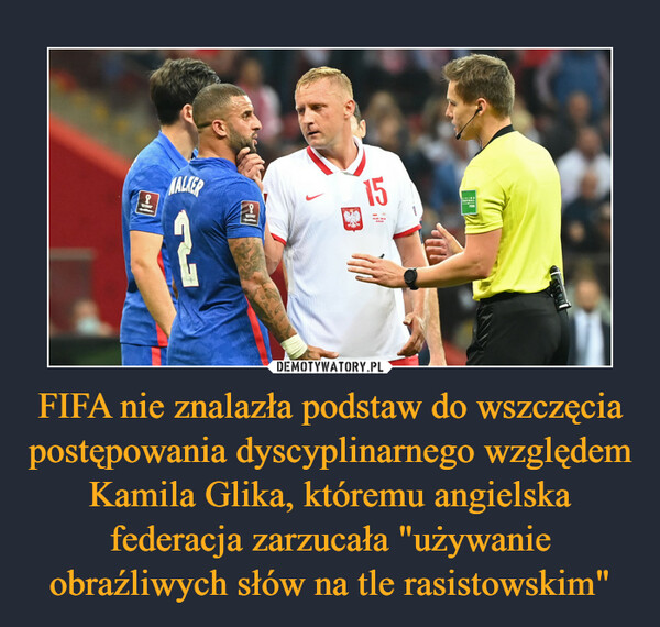 """FIFA nie znalazła podstaw do wszczęcia postępowania dyscyplinarnego względem Kamila Glika, któremu angielska federacja zarzucała """"używanie obraźliwych słów na tle rasistowskim"""" –"""